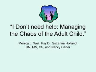 """I Don't need help: Managing the Chaos of the Adult Child."""