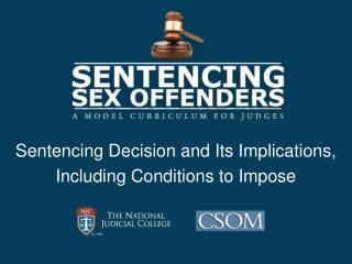 Sentencing Decision and Its Implications,  Including Conditions to Impose