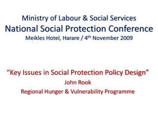�Key Issues in Social Protection Policy Design� John Rook