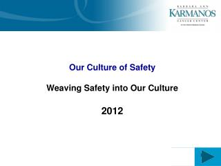 Our Culture of Safety Weaving Safety into Our Culture 2012