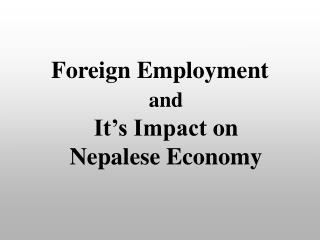 Foreign Employment  and It�s Impact on  Nepalese Economy