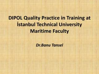 DIPOL Quality Practice in Training at  İstanbul  T echnical  U niversity Maritime Faculty