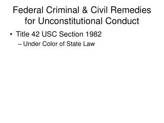 Federal Criminal & Civil Remedies for Unconstitutional Conduct