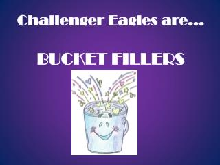 Challenger Eagles are… BUCKET FILLERS