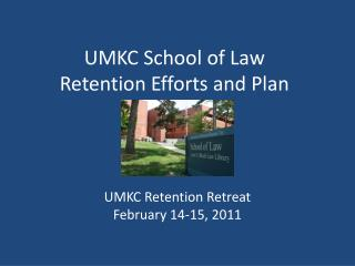 UMKC School of Law Retention Efforts and Plan