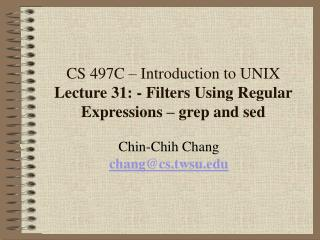 CS 497C – Introduction to UNIX Lecture 31: - Filters Using Regular Expressions – grep and sed