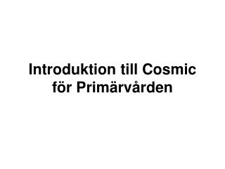 Introduktion till Cosmic f�r Prim�rv�rden