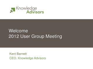 Welcome  2012 User Group Meeting