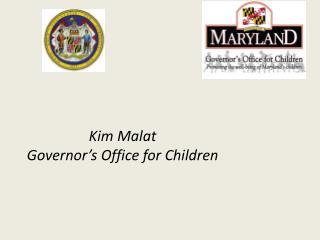 Kim Malat Governor�s Office for Children