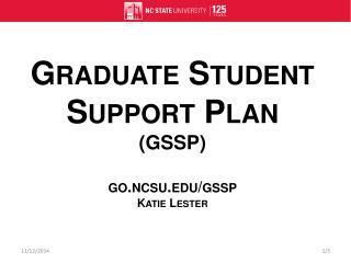 Graduate Student Support Plan (GSSP) go.ncsu/ gssp Katie Lester