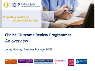 Clinical Outcome Review Programmes  An overview Jenny Mooney; Business Manager HQIP
