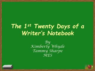 The 1 st  Twenty Days of a Writer's Notebook