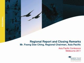 Regional Report and Closing Remarks Mr. Foong Daw Ching, Regional Chairman, Asia Pacific