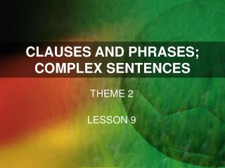 CLAUSES AND PHRASES; COMPLEX SENTENCES