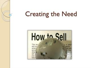Creating the Need
