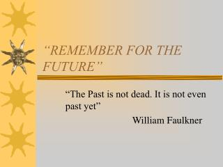 """REMEMBER FOR THE FUTURE"""