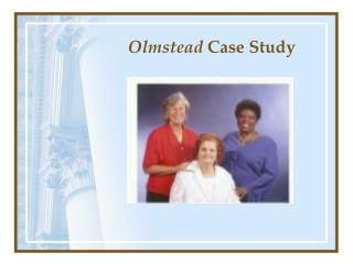 Olmstead  Case Study