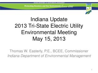 Indiana Update 2013 Tri-State Electric Utility Environmental Meeting May 15, 2013