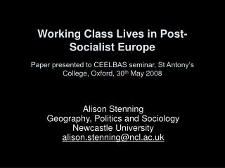 Alison Stenning Geography, Politics and Sociology Newcastle University alison.stenning@ncl.ac.uk