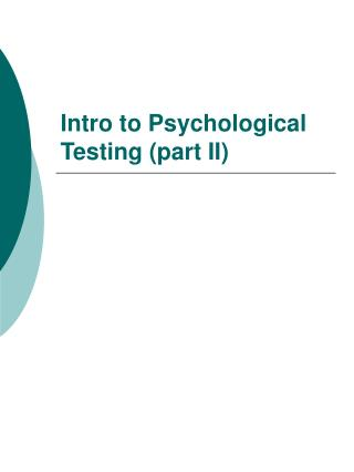 Intro to Psychological Testing (part II)