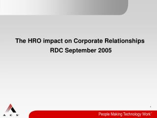 The HRO impact on Corporate Relationships RDC September 2005