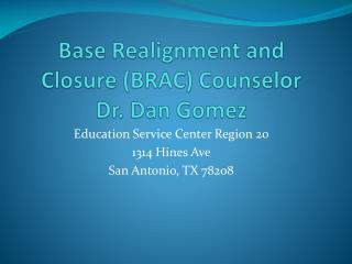 Base Realignment and Closure (BRAC) Counselor Dr. Dan Gomez