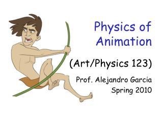 Physics of  Animation (Art/Physics 123)