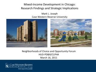 Mixed-Income Development in Chicago: Research Findings and Strategic Implications Mark L. Joseph
