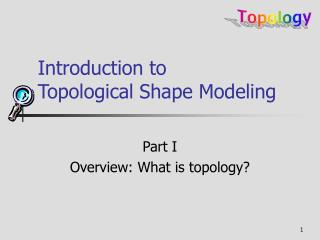 Introduction to Topological Shape Modeling