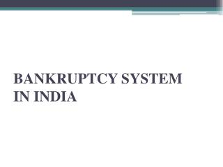 BANKRUPTCY SYSTEM  IN INDIA