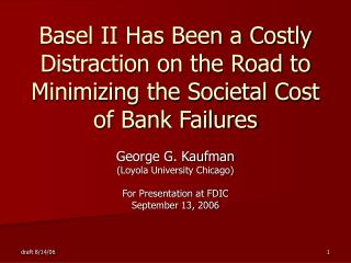 George G. Kaufman (Loyola University Chicago) For Presentation at FDIC September 13, 2006
