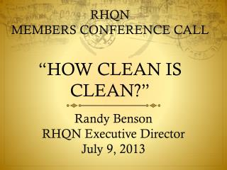 "RHQN  MEMBERS CONFERENCE CALL ""HOW CLEAN IS CLEAN?"""