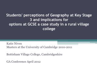 Students perceptions of Geography at Key Stage 3 and implications for  options at GCSE a case study in a rural village c