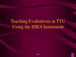 Teaching Evaluations at TTU Using the IDEA Instrument