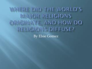Where did the world�s major religions originate, and how do religions diffuse?