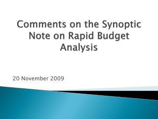 Comments on the Synoptic Note on Rapid Budget Analysis
