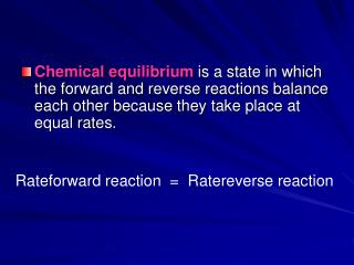 Rateforward reaction  =  Ratereverse reaction