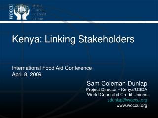 Sam Coleman Dunlap Project Director – Kenya/USDA World Council of Credit Unions sdunlap@woccu
