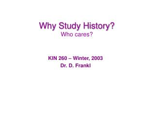Why Study History? Who cares?