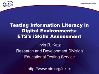 Testing Information Literacy in Digital Environments: ETS s iSkills Assessment