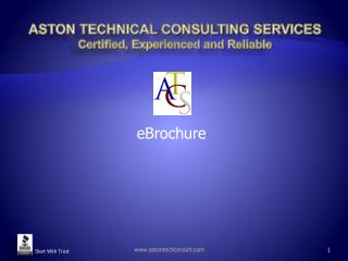 ASTON TECHNICAL CONSULTING SERVICES Certified, Experienced and Reliable