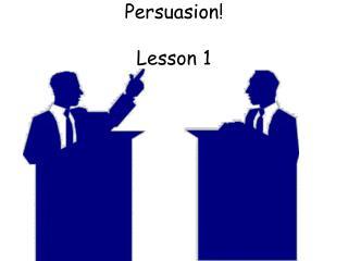 Persuasion! Lesson 1