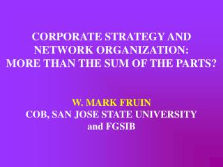 CORPORATE STRATEGY AND  NETWORK ORGANIZATION: MORE THAN THE SUM OF THE PARTS? W. MARK FRUIN