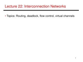 Lecture 22: Interconnection Networks
