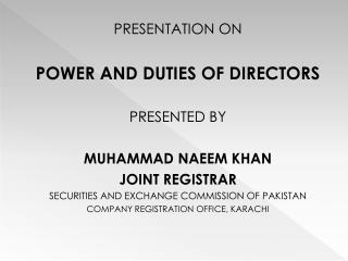 PRESENTATION ON  POWER AND DUTIES OF DIRECTORS  PRESENTED BY  MUHAMMAD NAEEM KHAN JOINT REGISTRAR