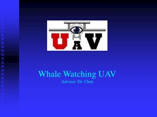 Whale Watching UAV Advisor: Dr. Chen