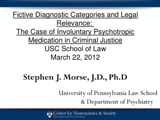University of Pennsylvania Law School 				& Department of Psychiatry