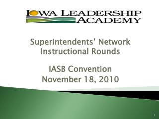 Superintendents' Network Instructional Rounds IASB Convention November 18, 2010