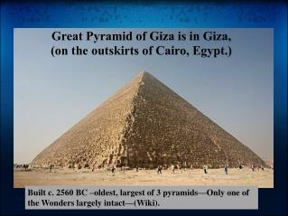 Great Pyramid of Giza is in Giza, (on the outskirts of Cairo, Egypt.)