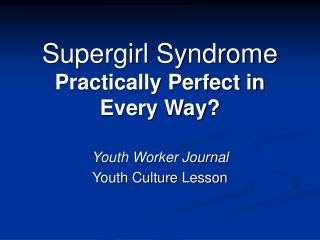 Supergirl Syndrome Practically Perfect in Every Way?